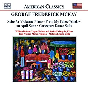 George Frederick McKay: Suite for Viola and Piano; From My Tahoe Window; An April Suite; Caricature Dance Suite