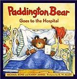 Paddington Bear Goes to the Hospital (0694015636) by Bond, Michael