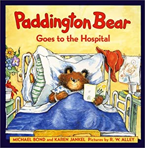 Paddington Bear Goes to the Hospital Michael Bond, Karen Jankel and R. W. Alley
