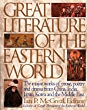 Great Literature of the Eastern World: The Major Works of Prose, Poetry and Drama from China, India, Japan, Korea and the Middle East