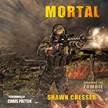 Mortal: Surviving the Zombie Apocalypse, Book 6 Audiobook by Shawn Chesser Narrated by Chris Patton