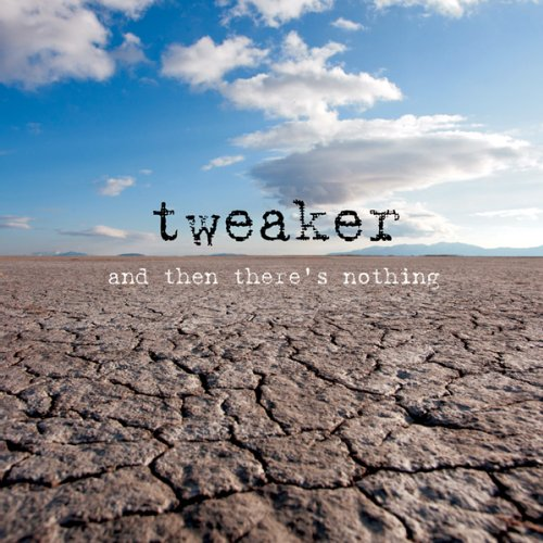 Tweaker-and Then Theres Nothing-CD-2013-SnS Download