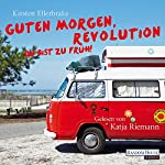 Guten Morgen, Revolution - du bist zu früh! | Kirsten Ellerbrake