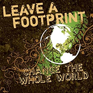 Leave a Footprint - Change the Whole World | [Tim Baker]