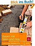 Bauen mit Stein und Holz: Gartenwege,...