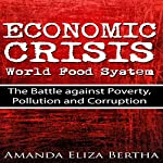 Economic Crisis: World Food System: The Battle Against Poverty, Pollution and Corruption | Amanda Eliza Bertha