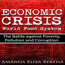 Economic Crisis: World Food System: The Battle Against Poverty, Pollution and Corruption (       UNABRIDGED) by Amanda Eliza Bertha Narrated by Glenn Koster, Jr.