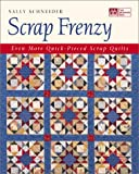 Scrap Frenzy: All New Quick-Pieced Scrap Quilts (1564773639) by Schneider, Sally