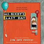 Ms. Bixby's Last Day | John David Anderson