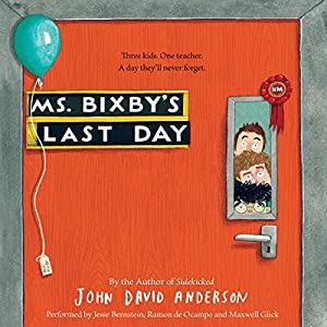 Ms. Bixby's Last Day Audiobook by John David Anderson Narrated by Jesse Bernstein, Ramon de Ocampo, Maxwell Glick