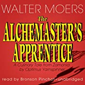 The Alchemaster's Apprentice: A Culinary Tale from Zamonia by Optimus Yarnspinner | [Walter Moers, John Brownjohn (translator)]