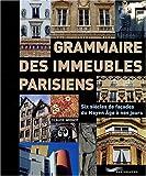 Grammaire des immeubles parisiens : Six si�cles de fa�ades du Moyen Age � nos jours