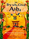 The Boy Who Cried Abba: A Parable of Trust and Acceptance (0060654562) by Manning, Brennan