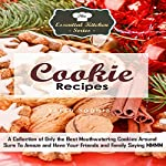 Cookie Recipes: A Collection of Only the Best Mouthwatering Cookies Around Sure to Amaze and Have Your Friends and Family Saying MMMM: The Essential Kitchen Series, Book 80 | Sarah Sophia