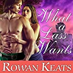 What a Lass Wants: Claimed by the Highlander, Book 4 | Rowan Keats