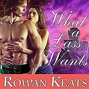 What a Lass Wants: Claimed by the Highlander, Book 4 | Rowan Keats