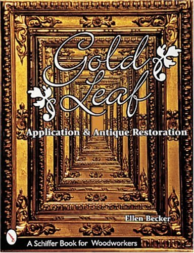 Gold Leaf Application and Antique Restoration (Schiffer Book for Woodworkers)