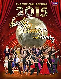 Official Strictly Come Dancing Annual 2015: The Official Companion to the Hit BBC Series (Annuals 2015)