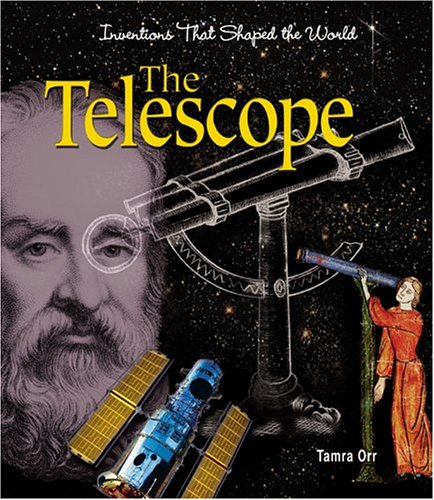 The Telescope (Inventions That Shaped The World)