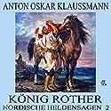 König Rother (Nordische Heldensagen 2) Hörbuch von Anton Oskar Klaussmann Gesprochen von: Simon Pichler