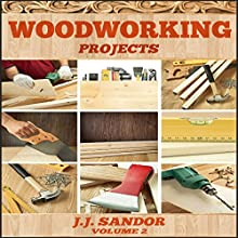 Woodworking Projects, Volume 2 Audiobook by J.J. Sandor Narrated by Matthew Broadhead