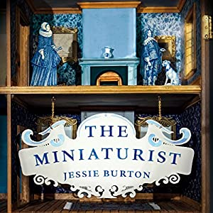 The Miniaturist (       UNABRIDGED) by Jessie Burton Narrated by Jessie Burton
