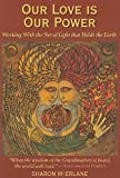Sharon McErlane Our Love Is Our Power: Working with the Net of Light That Holds the Earth