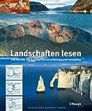 Landschaften lesen: Die Formen der Erdoberfläche erkennen und verstehen