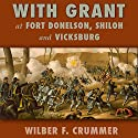 With Grant at Fort Donelson, Shiloh and Vicksburg Audiobook by Wilber F. Crummer Narrated by Andrew Mulcare