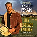 Her Renegade Rancher: A Montana Men Novel Audiobook by Jennifer Ryan Narrated by Coleen Marlo