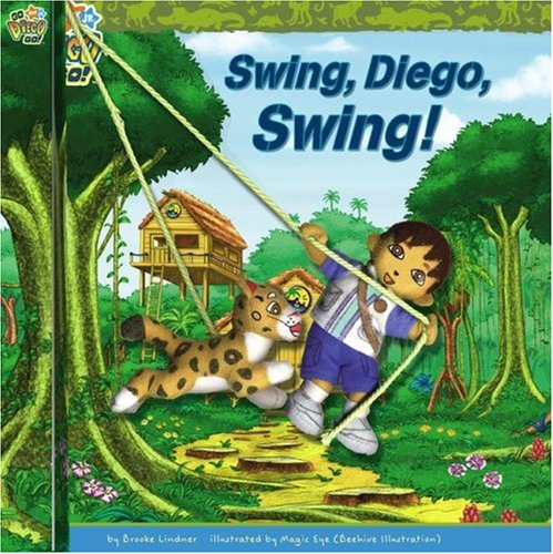 Swing, Diego, Swing! (Go, Diego, Go!) Brooke Lindner and Magic Eye (Beehive Illustration)