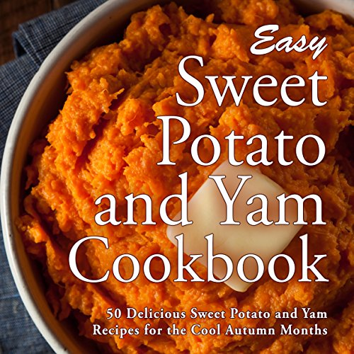 Easy Sweet Potato and Yam Cookbook: 50 Delicious Sweet Potato and Yam Recipes for the Cool Autumn Months by BookSumo Press