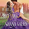 While You Were Spying: Regency Spies Series #0 (       UNABRIDGED) by Shana Galen Narrated by Heather Wilds