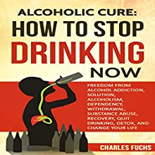 Alcoholic Cure: Stop Drinking Now, Volume 1 | Livre audio Auteur(s) : Charles Fuchs Narrateur(s) : Harry Roger Williams, III