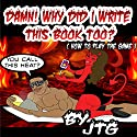 Damn! Why Did I Write This Book Too?: How to Play the Game Audiobook by  JTG Narrated by  JTG