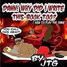 Damn! Why Did I Write This Book Too?: How to Play the Game Hörbuch von  JTG Gesprochen von:  JTG