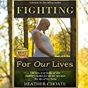Fighting for Our Lives: The Raw True Story of One Mother's Battle for Life for Her and Her Baby Audiobook by Heather Choate Narrated by Nancy Peterson