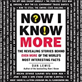 Now I Know More: The Revealing Stories Behind Even More of the World's Most Interesting Facts