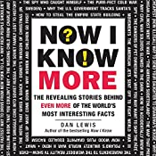 Now I Know More: The Revealing Stories Behind Even More of the World's Most Interesting Facts | [Dan Lewis]