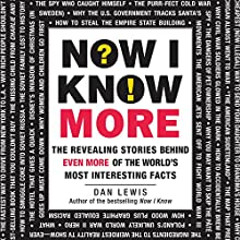 Now I Know More: The Revealing Stories Behind Even More of the World's Most Interesting Facts (       UNABRIDGED) by Dan Lewis Narrated by Anthony Haden Salerno