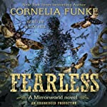 Fearless: Mirrorworld (       UNABRIDGED) by Cornelia Funke Narrated by Elliot Hill