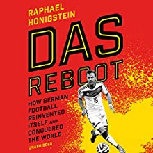Das Reboot: How German Football Reinvented Itself and Conquered the World (       UNABRIDGED) by Raphael Honigstein Narrated by Charlie Anson