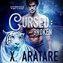 Cursed: Broken: A M/M Modern Retelling of Beauty & the Beast Hörbuch von X. Aratare Gesprochen von: Michael Pauley