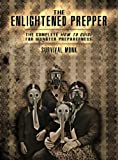 The Enlightened Prepper: The Complete How To Guide For Disaster Preparedness