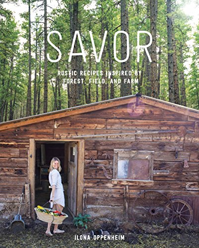Savor the Mountains: Simple Recipes Inspired by Forest, Field, and Farm