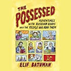The Possessed: Adventures with Russian Books and the People Who Read Them Hörbuch von Elif Batuman Gesprochen von: Elif Batuman