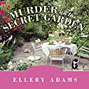Murder in the Secret Garden: Book Retreat Mystery Series, Book 3 Audiobook by Ellery Adams Narrated by Johanna Parker