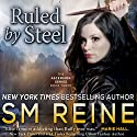 Ruled by Steel: The Ascension Series, Book 3 Audiobook by SM Reine Narrated by kate udall