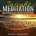 Insight Meditation: Live in the Moment, Practice Being Mindful and Access Universal Knowledge with Mindfulness Exercises and Meditation Techniques (       UNABRIDGED) by Mayu Kimura Narrated by Natalie Burman