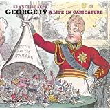 George IV: A Life in Caricature